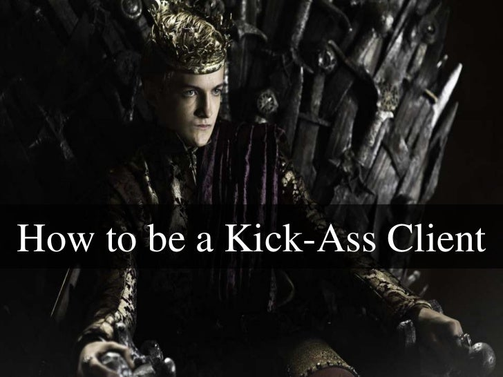 How to be a Kick-Ass Client