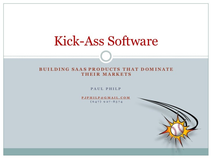 Building SaaSproducts that dominate their markets<br />Paul Philp<br />pjphilp@gmail.com<br /> (647) 927-8574<br />Kick-As...