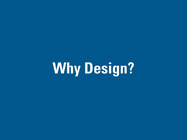 WHY DESIGN? PART I