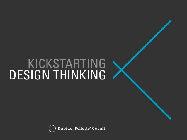 KICKSTARTING DESIGN THINKING Davide 'Folletto' Casali