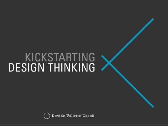 KICKSTARTING DESIGN THINKING Davide 'Folletto' Casali