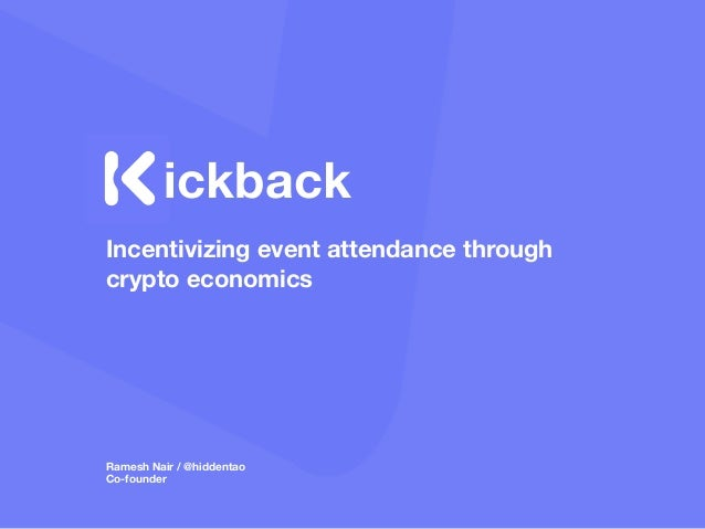 Incentivizing event attendance through crypto economics ickback Ramesh Nair / @hiddentao Co-founder