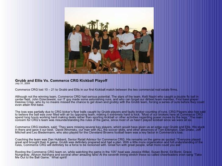 Grubb and Ellis Vs. Commerce CRG Kickball Playoff July 31, 2009 Commerce CRG lost 10 – 21 to Grubb and Ellis in our first ...