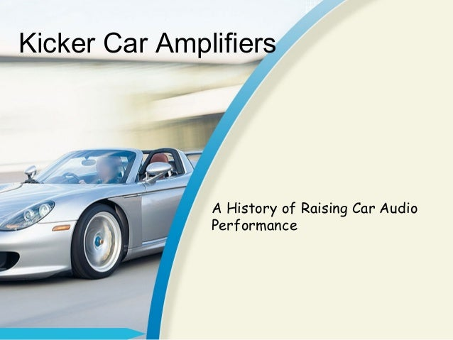 Kicker Car Amplifiers  A History of Raising Car Audio Performance
