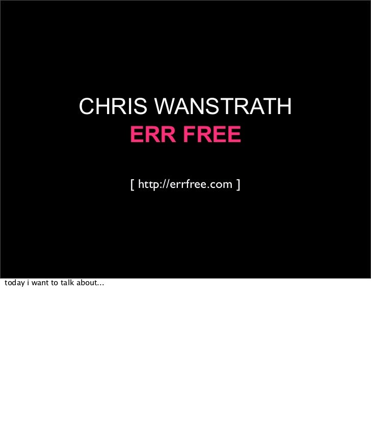 CHRIS WANSTRATH                         ERR FREE                                  [ http://errfree.com ]     today i want ...