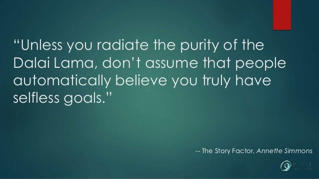 """""""Unless you radiate the purity of the  Dalai Lama, don't assume that people  automatically believe you truly have  selfles..."""