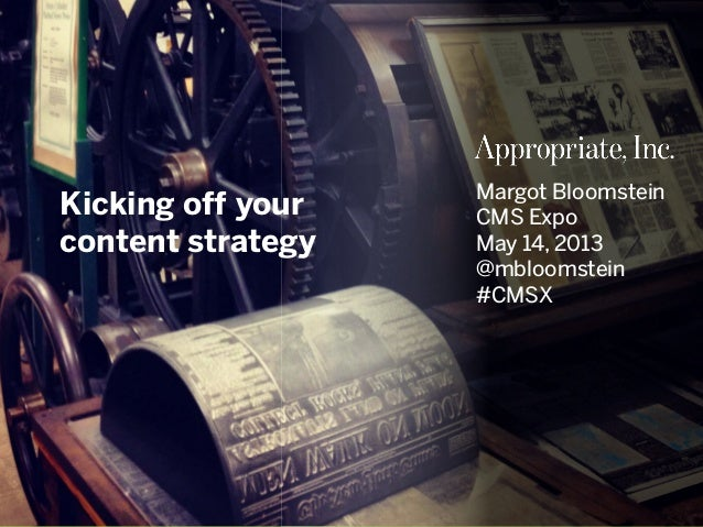 @mbloomstein   #CMSX 1 © 2013© 2011 Kicking off your content strategy Margot Bloomstein CMS Expo May 14, 2013 @mbloomstein...