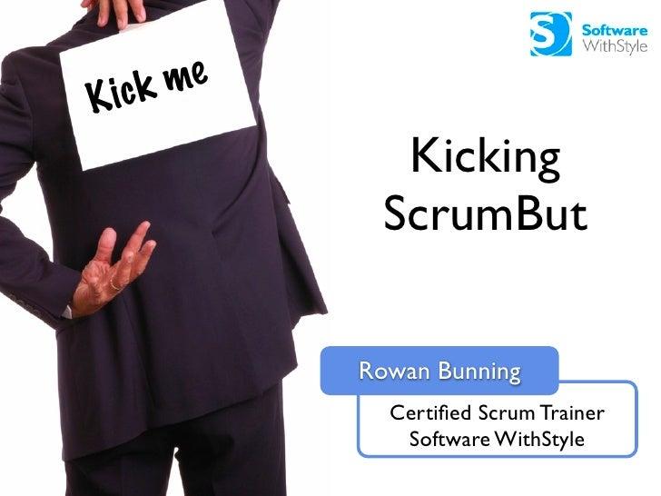ic k me K                 Kicking                ScrumBut                Rowan Bunning                 Certified Scrum Trai...