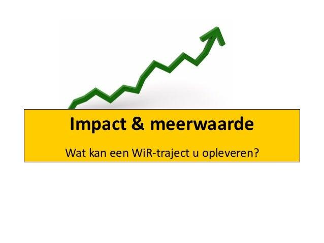 Impact & meerwaarde Wat kan een WiR-traject u opleveren?