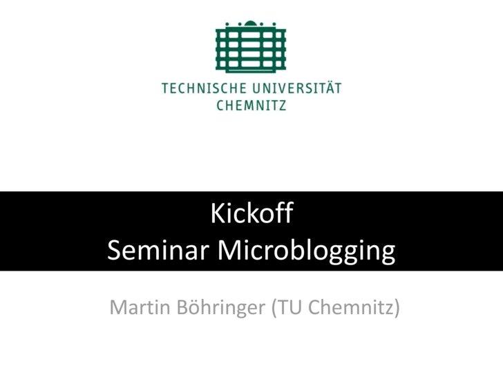 Kickoff <br />Seminar Microblogging<br />Martin Böhringer (TU Chemnitz)<br />