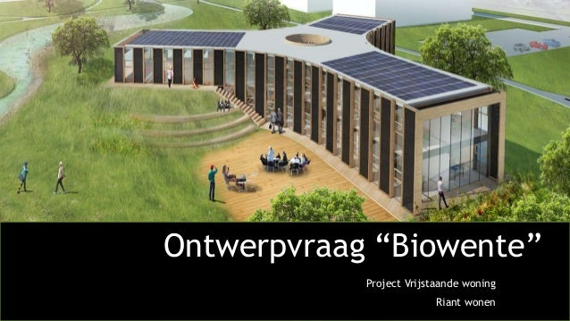 "Ontwerpvraag ""Biowente"" Project Vrijstaande woning Riant wonen"