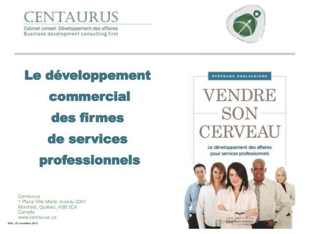 Le développement commercial des firmes  de services professionnels Centaurus 1 Place Ville-Marie, bureau 2001 Montréal, Qu...