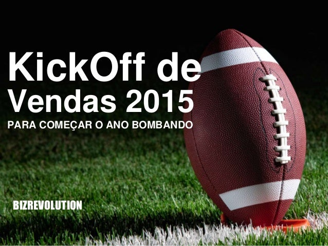 KickOff de Vendas 2015 PARA COMEÇAR O ANO BOMBANDO BIZREVOLUTION
