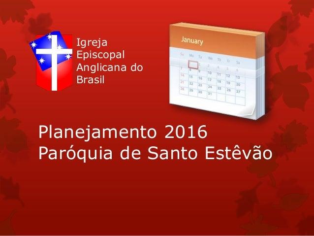 Planejamento 2016 Paróquia de Santo Estêvão Igreja Episcopal Anglicana do Brasil