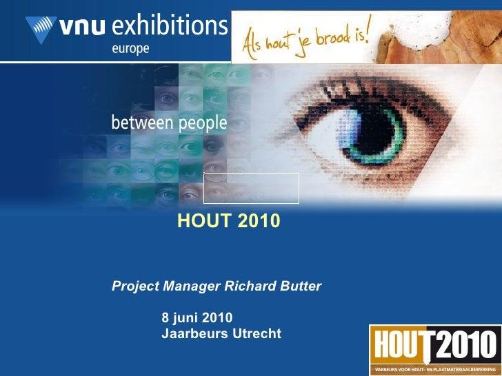 HOUT 2010 Project Manager Richard Butter 8 juni 2010 Jaarbeurs Utrecht