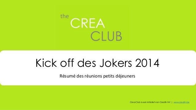 Kick off des Jokers 2014  Résumé des réunions petits déjeuners  Crea-Club is een initiatief van Creafin NV | www.creafin.b...
