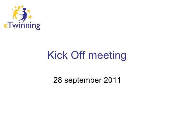 Kick Off   meeting   28 september 2011