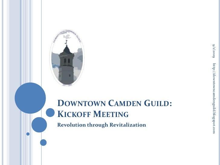 Downtown Camden Guild:Kickoff Meeting<br />Revolution through Revitalization<br />9/1/2009<br />http://downtowncamdenguild...
