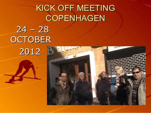 KICK OFF MEETING       COPENHAGEN 24 – 28OCTOBER  2012