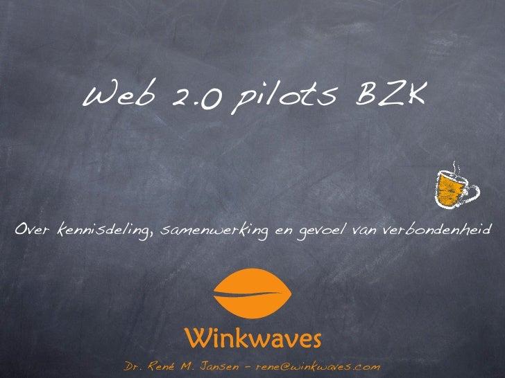 Web 2.0 pilots BZK   Over kennisdeling, samenwerking en gevoel van verbondenheid                  Dr. René M. Jansen - ren...