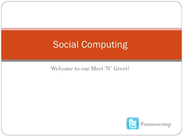 Welcome to our Meet 'N' Greet! Social Computing  #umnsocomp