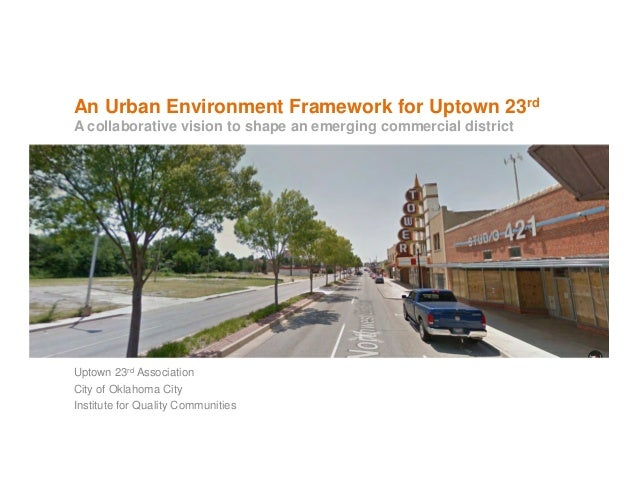 An Urban Environment Framework for Uptown 23rd A collaborative vision to shape an emerging commercial district  Uptown 23r...