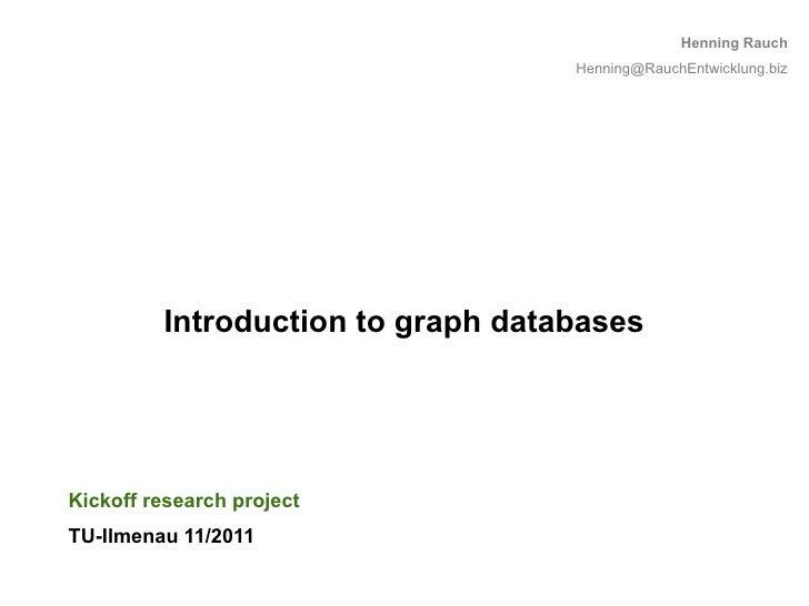 Henning Rauch                                   Henning@RauchEntwicklung.biz         Introduction to graph databasesKickof...