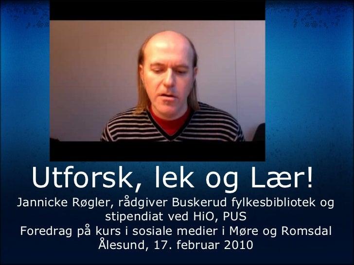 YouTube       Utforsk, lek og Lær! Jannicke Røgler, rådgiver Buskerud fylkesbibliotek og               stipendiat ved HiO,...