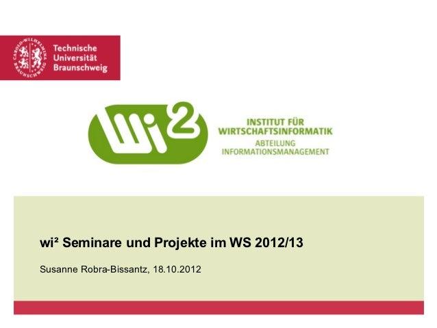 wi² Seminare und Projekte im WS 2012/13Susanne Robra-Bissantz, 18.10.2012