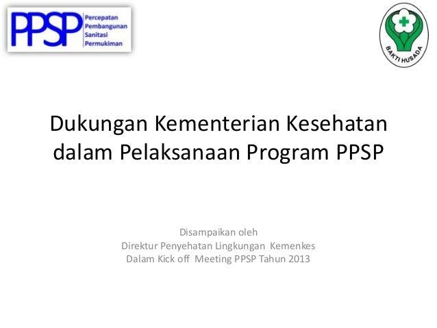 Dukungan Kementerian Kesehatandalam Pelaksanaan Program PPSP                   Disampaikan oleh      Direktur Penyehatan L...