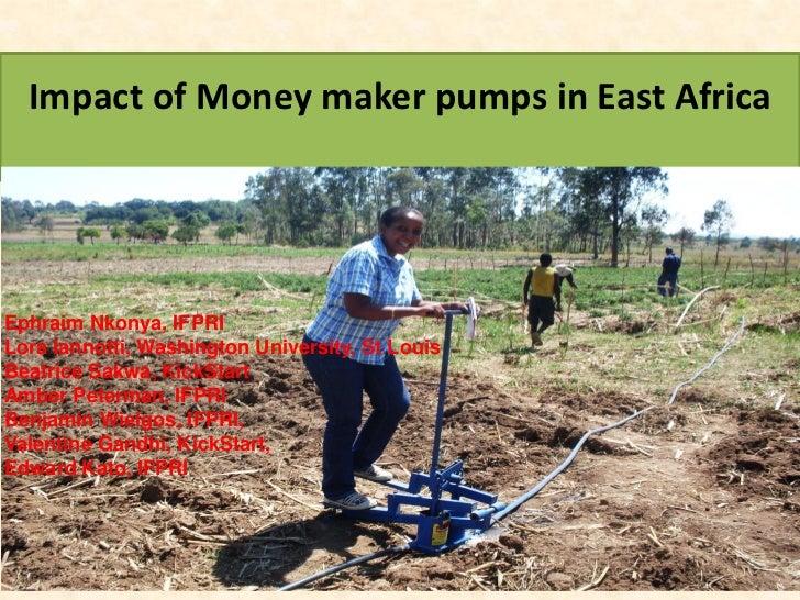 Impact of Money maker pumps in East AfricaEphraim Nkonya, IFPRILora Iannotti, Washington University, St LouisBeatrice Sakw...
