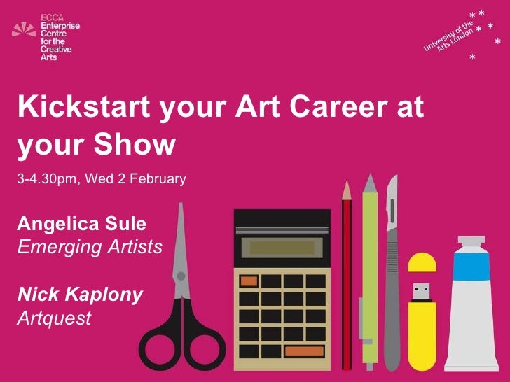 Kickstart your Art Career at your Show 3-4.30pm, Wed 2 February Angelica Sule Emerging Artists Nick Kaplony Artquest