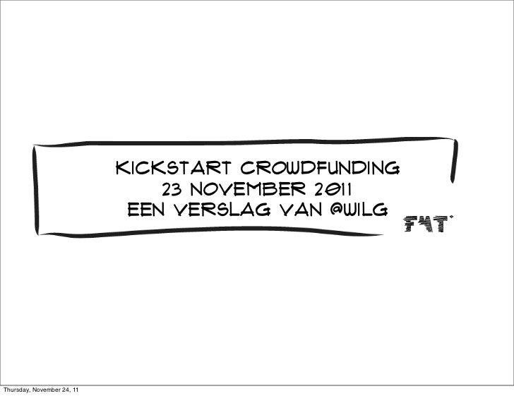 kickstart crowdfunding                                23 november 2011                             Een verslag van @wilgTh...