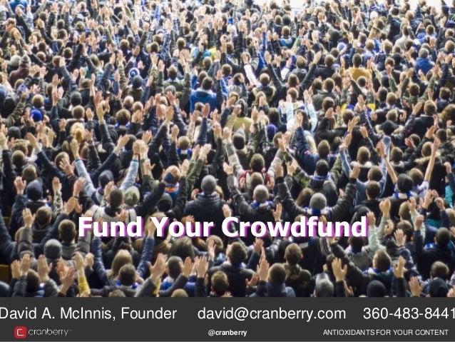 @cranberry ANTIOXIDANTS FOR YOUR CONTENT David A. McInnis, Founder david@cranberry.com 360-483-8441 Fund Your Crowdfund