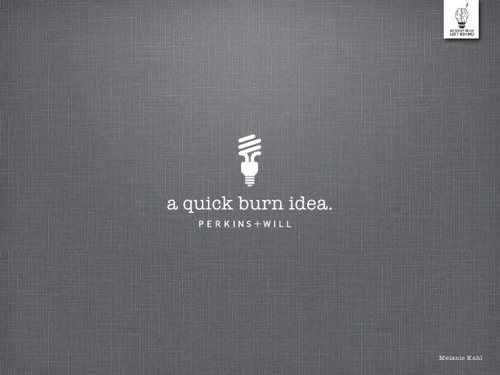 a quick burn idea.                     Melanie Kahl