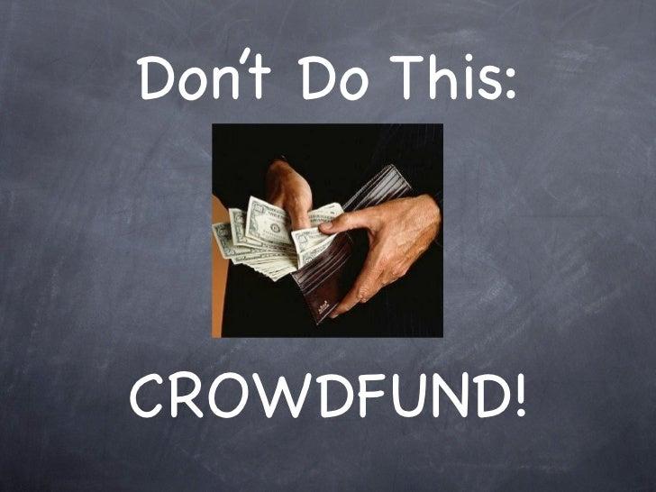 Don't Do This:CROWDFUND!