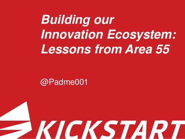 Building our Innovation Ecosystem: Lessons from Area 55 @Padme001