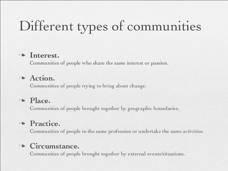 Different types of communitiesn   Interest.     Communities of people who share the same interest or passion.n   Action....