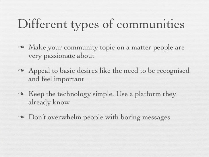 Different types of communitiesn   Make your community topic on a matter people are     very passionate aboutn   Appeal t...