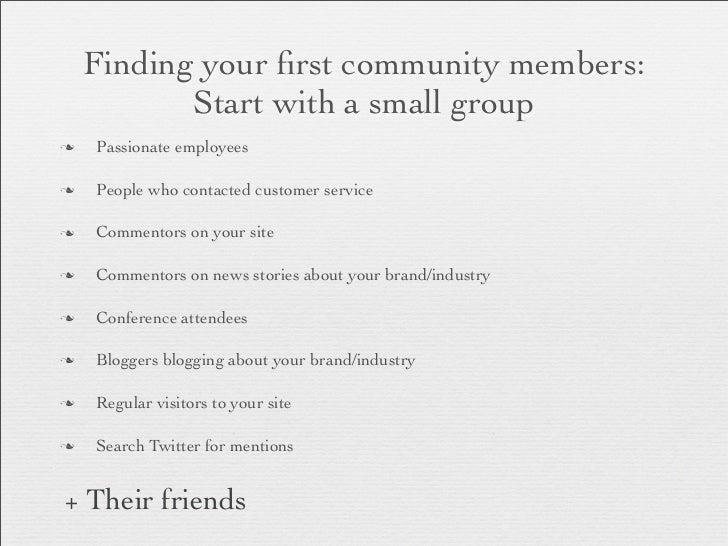Finding your first community members:            Start with a small groupn   Passionate employeesn   People who contacted...