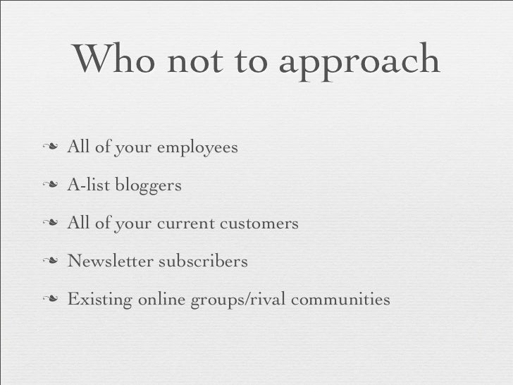 Who not to approachn   All of your employeesn   A-list bloggersn   All of your current customersn   Newsletter subscri...