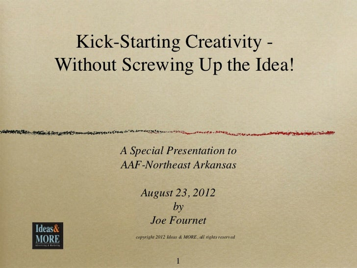 Kick-Starting Creativity -Without Screwing Up the Idea!       A Special Presentation to       AAF-Northeast Arkansas      ...