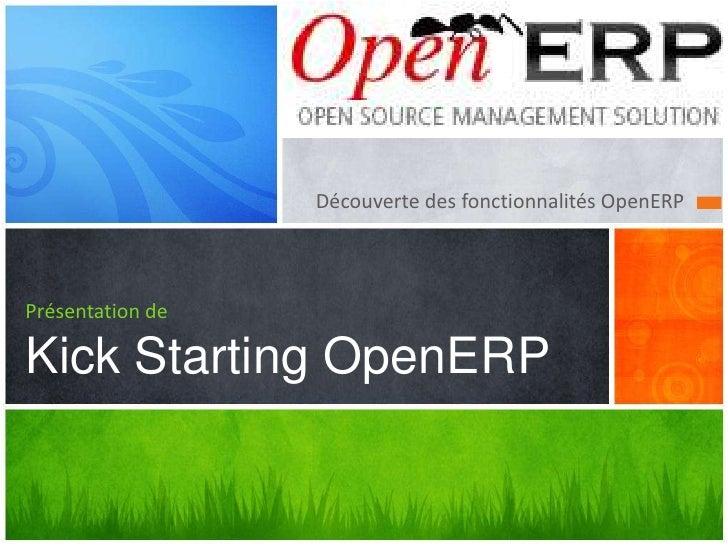 Découverte des fonctionnalités OpenERPPrésentation deKick Starting OpenERP