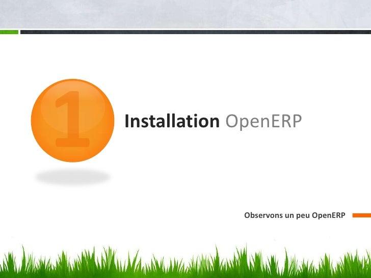 Installation OpenERP             Observons un peu OpenERP