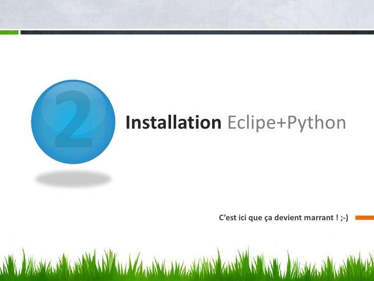Installation Eclipe+Python           C'est ici que ça devient marrant ! ;-)