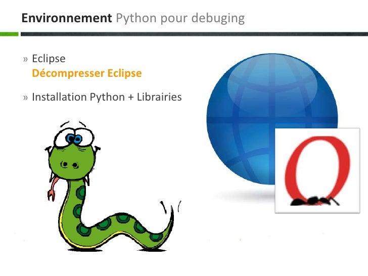 Environnement Python pour debuging» Eclipse  Décompresser Eclipse» Installation Python + Librairies
