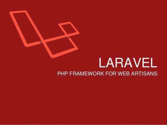 LARAVEL PHP FRAMEWORK FOR WEB ARTISANS