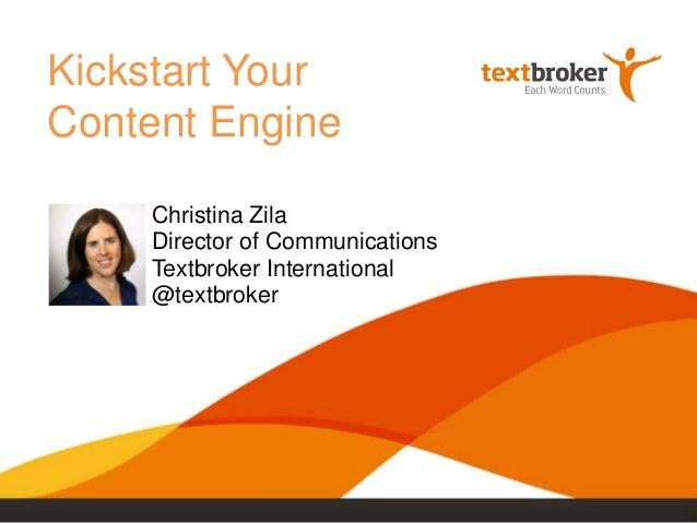 Kickstart YourContent EngineChristina ZilaDirector of CommunicationsTextbroker International@textbroker