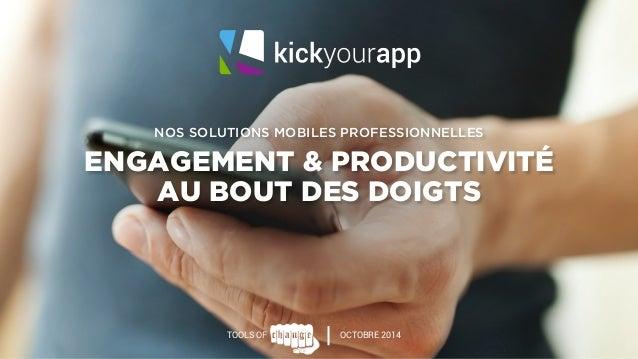NOS SOLUTIONS MOBILES PROFESSIONNELLES  ENGAGEMENT & PRODUCTIVITÉ  AU BOUT DES DOIGTS  TOOLS OF OCTOBRE 2014