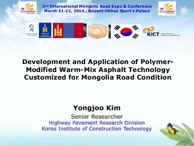 Development and Application of Polymer- Modified Warm-Mix Asphalt Technology Customized for Mongolia Road Condition 2nd In...